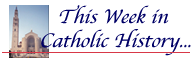 This Week in Catholic History